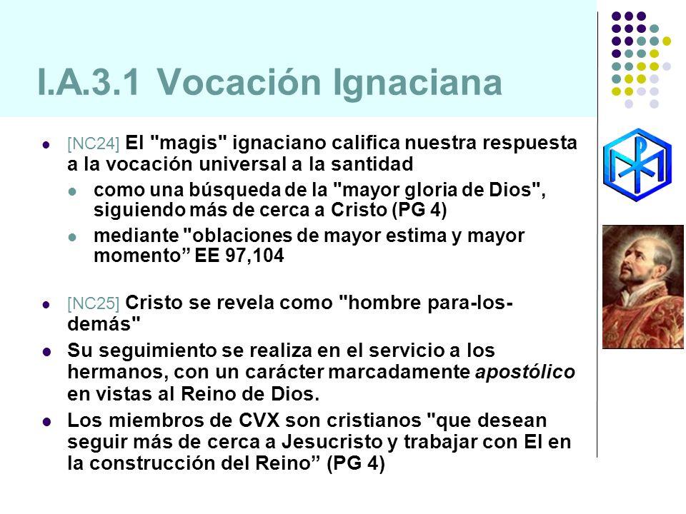I.A.3.1 Vocación Ignaciana [NC24] El magis ignaciano califica nuestra respuesta a la vocación universal a la santidad.